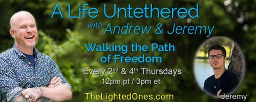 A Life Untethered with Andrew Martin: Walking the Path of Freedom: You Don't Need A Plan: How to Feel Your Way to a Life You Love