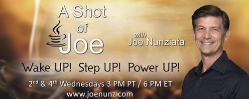 A Shot of Joe with Joe Nunziata - Wake UP! Step UP! Power UP!: Breaking Your Negative Karma