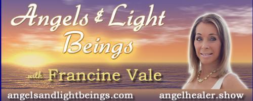 Angels and Light Beings with Francine Vale: Consciousness is Everything!