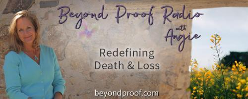 Beyond Proof Radio with Angie Corbett-Kuiper: Redefining Death and Loss: From Grief to Grateful. Choosing to follow the breadcrumbs
