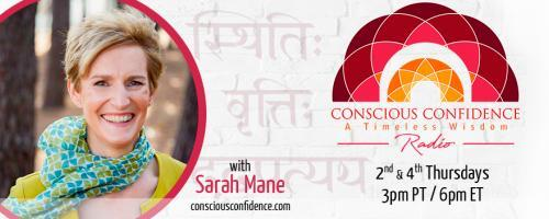 Conscious Confidence Radio - A Timeless Wisdom with Sarah Mane:  Excuse Me..... Did You Say Sanskrit! The Surprising Relevance of Sanskrit for Today