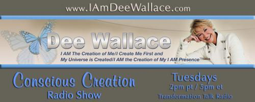 Conscious Creation with Dee Wallace - Loving Yourself Is the Key to Creation: Episode #470