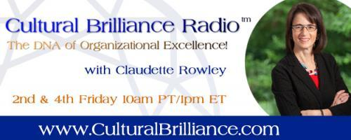 Cultural Brilliance Radio: The DNA of Organizational Excellence with Claudette Rowley: The Engine of a Brilliant Culture