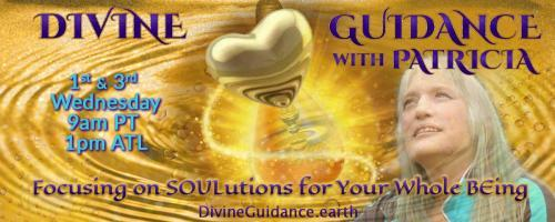 Divine Guidance with Patricia: Focusing on SOULutions for Your Whole BEing