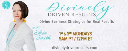 Divinely Driven Results with Elise Smith: Divine Business Strategies for Real Results: The One Weekly Business Meeting You Can't Afford to Miss