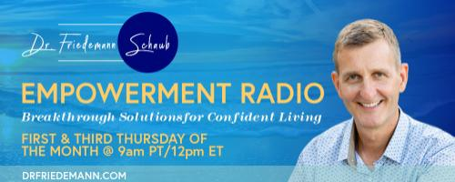 Empowerment Radio with Dr. Friedemann Schaub: Tools to Overcome the Root Causes of Fear and Anxiety