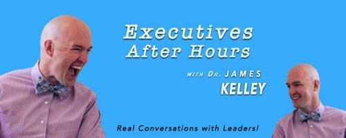 Executives After Hours with Dr. James Kelley: Executives #135: Kevin Maney - Best selling Author of a lot of books and a chilled dude