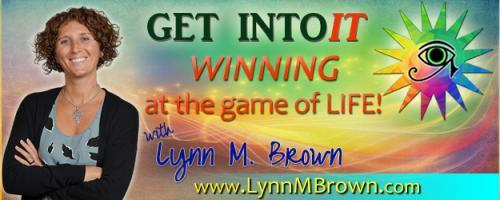 GET INTOIT - WINNING at the Game of LIFE with Host Lynn M. Brown: Every Moment in Life Has Prepared me for Today with Lynn and Dr. Pat