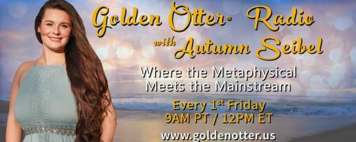 Golden Otter®  Radio with Autumn Seibel: Where the Metaphysical Meets the Mainstream: Mediumship, Motherhood & Manifesting with the Practice of Conscious Conception
