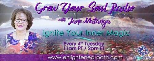Grow Your Soul Radio with Jane Matanga: Ignite Your Inner Magic!: 5 Ways to Start the Day with a Clear Mind and An Open Heart