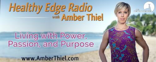 Healthy Edge Radio with Amber Thiel - Living with Power, Passion, and Purpose: Coach Yourself to a Better Life