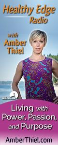 Healthy Edge Radio with Amber Thiel - Living with Power, Passion, and Purpose