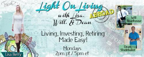 Light On Living Abroad with Lisa, Will & Dean: Living, Investing, Retiring Made Easy: Encore: