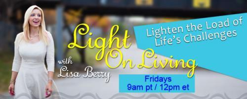 Light On Living with Lisa Berry: Lighten the Load of Life's Challenges: The Better Way Formula - Principles for Success with Robert J. Moore