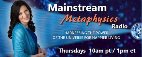 Mainstream Metaphysics Radio - Harnessing the Power of the Universe For Happier Living: Managing worries and anxieties from an energy perspective, and on-air readings