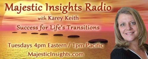 Majestic Insights Radio with Karey Keith - Success for Life's Transitions: 100x your life in 2016: a game plan with Erica Glessing