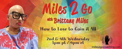 Miles 2 Go with Brittany Miles: How to Lose to Gain It All: Practice? You Talking About Practice? - Pt. 2