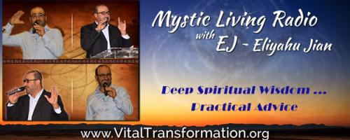 Mystic Living Radio with EJ ~ Eliyahu Jian - Deep Spiritual Wisdom ...Practical Advice: Don't Hide Behind Spirituality......... USE Spirituality