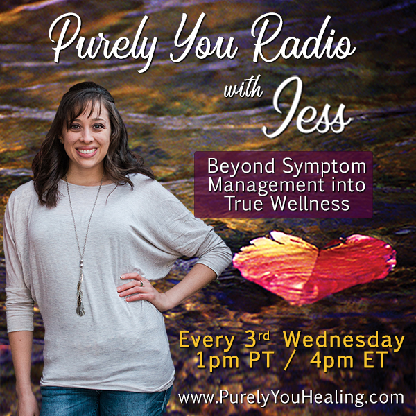 PREMIERES SEPT 19TH! Purely You Radio with Jess: Beyond Symptom Management into True Wellness