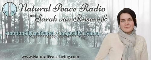 Natural Peace Radio with Sarah van Rijsewijk: emotionally activated ~ magically created: Welcome to Natural Peace Living!
