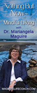 Nothing But Now ~ Mindful Living with Dr. Mariangela Maguire: Encore: It\'s all about compassion