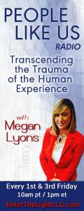 People Like Us Radio with Megan Lyons: Transcending The Trauma of The Human Experience: The Use of Systematic Fear based Programming by Sociopathic Predators to Enslave Victims: Belinda Bentley, PHD.