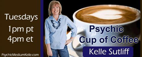 Psychic Cup of Coffee with Host Kelle Sutliff: Psychic Mediums are Misunderstood