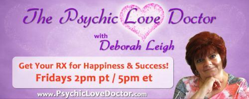 Psychic Love Doctor Show with Deborah Leigh and Intuitive Co-host Daryl: Encore: Let's Talk Relationships, Career Pursuits, Friends, Family Issues and More!