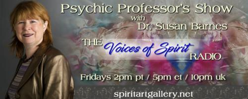Psychic Professor's Show with Dr. Susan Barnes - The Voices of Spirit Radio: August Goforth: Medium and Author