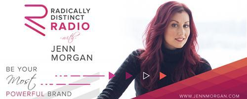 Radically Distinct Radio with Jenn Morgan - Be Your Most Powerful Brand: Knowing Yourself and the Power Of Self Awareness