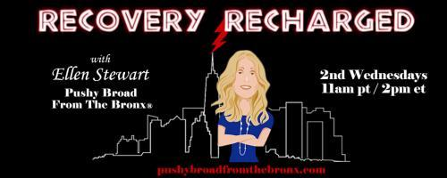 Recovery Recharged with Ellen Stewart: Pushy Broad From The Bronx®: National Recovery Month with Guest Harry Cunnane
