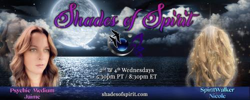 Shades of Spirit: Making Sacred Connections Bringing A Shade Of Spirit To You with Psychic Medium Jaime & Spiritwalker Nicole: The Energy of Your Words