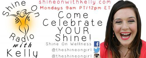 Shine On Radio with Kelly - Find Your Shine!: Live with the woman who started it all, Dr. Pat Bacilli!