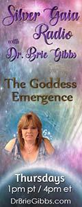 Silver Gaia Radio with Dr. Brie Gibbs - The Goddess Emergence