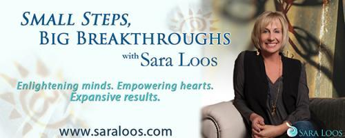Small Steps, Big Breakthroughs with Sara Loos - Enlightening Minds. Empowering Hearts. Expansive Results.: Let's Get This Party Started!