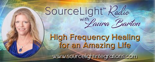 SourceLight℠ Radio with Laura Barton: High Frequency Healing for an Amazing Life: Our Spiritual Odyssey of Ascension