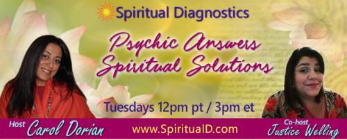 Spiritual Diagnostics Radio - Psychic Answers & Spiritual Solutions with Carol Dorian & Co-host Justice Welling: Receiving Your Solutions