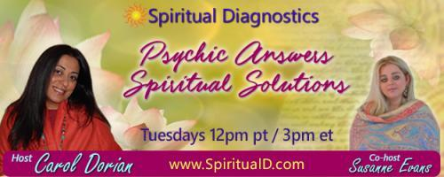 Spiritual Diagnostics Radio - Psychic Answers & Spiritual Solutions with Carol Dorian & Co-host Susanne Evans: Encore: The Energy Response