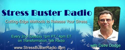 Stress Buster Radio with Dave Dodge:  What if Your Anxiety is not your DNA and, thus, not your Destiny? - Method this Month - E.F.T. (Emotional Freedom Technique)