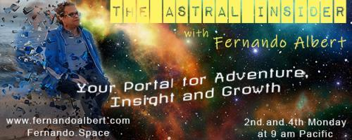 The Astral Insider Show with Fernando Albert - Your Portal for Adventure, Insight, and Growth: Now that you are out, it is time to explore. Let's visit the Akashic Records!