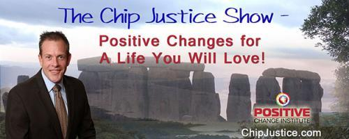 The Chip Justice Show - Positive Changes for a Life You Will Love!: Flip Your Bottom Barometer - Maximize the Positive Side of Every Situation!