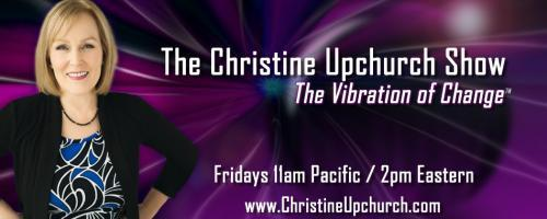 The Christine Upchurch Show: Frequency: The Power of Personal Vibration with guest Penney Peirce