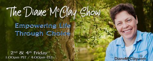 The Diane McClay Show: Empowering Life Through Choice