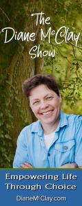 The Diane McClay Show: Empowering Life Through Choice: Nature Nurtures The Body & Soul- Part 2