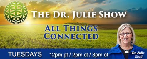 The Dr. Julie Show ~ All Things Connected: Coming Back to Life - Hope in Times of Transformation with Dr. Joanna Macy