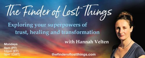 The Finder of Lost Things with Hannah Velten: Exploring your superpowers of trust, healing, and transformation: Episode #1 All Is Not Lost