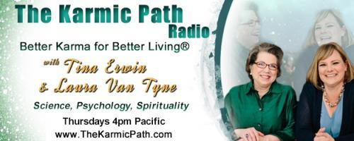 The Karmic Path Radio with Tina and Laura : Are you spiritual if???