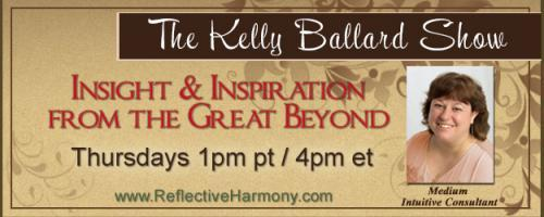 The Kelly Ballard Show - Insight & Inspiration from the Great Beyond: Encore: Old Fashioned Mediumship & Physical Phenomena