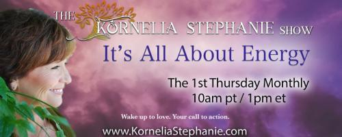 The Kornelia Stephanie Show: It's All About Energy: Your True North with Kornelia Stephanie and Marti Rogers