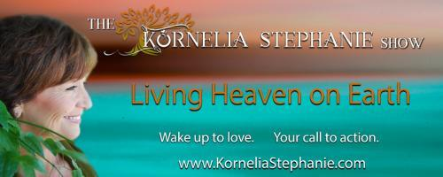 The Kornelia Stephanie Show: Living Heaven on Earth:  Breaking up with my Ego...with Charleen Hess.  Call 1-800-930-2819